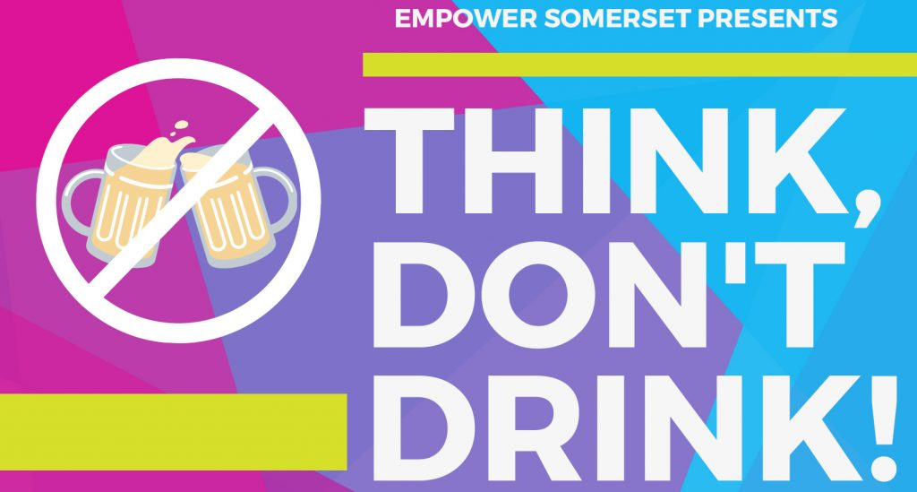 Empower Somerset Presents Think, Don't Drink